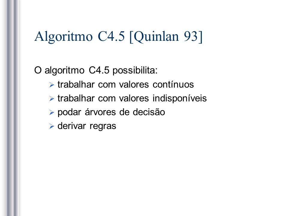 Algoritmo C4.5 [Quinlan 93] O algoritmo C4.5 possibilita: